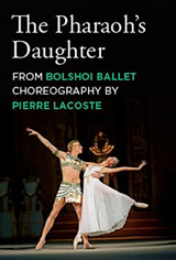 Ballet in Cinema: The Pharaoh's Daughter from the Bolshoi Ballet Movie Poster